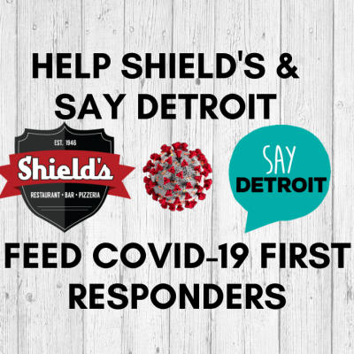 Help Shield's & SAY Detroit Feed First Responders in COVID-19 Crisis